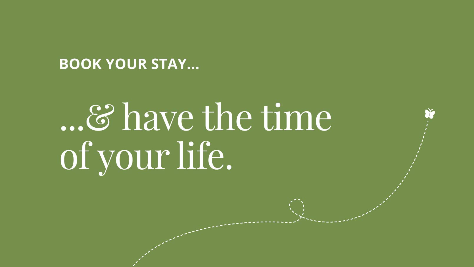 Book you stay and have the time of your life graphic design.